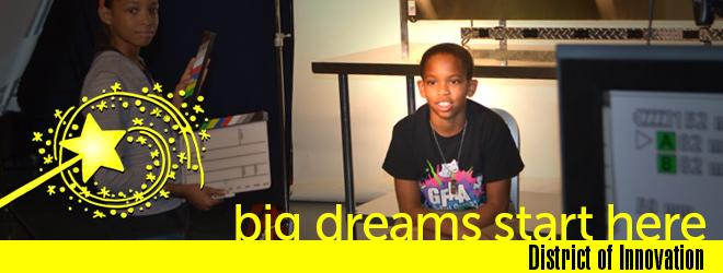 Big Dreams Start Here - District of Innovation