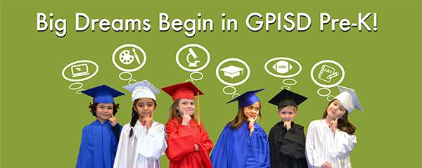 Big Dreams Begin in GPISD Pre-k!
